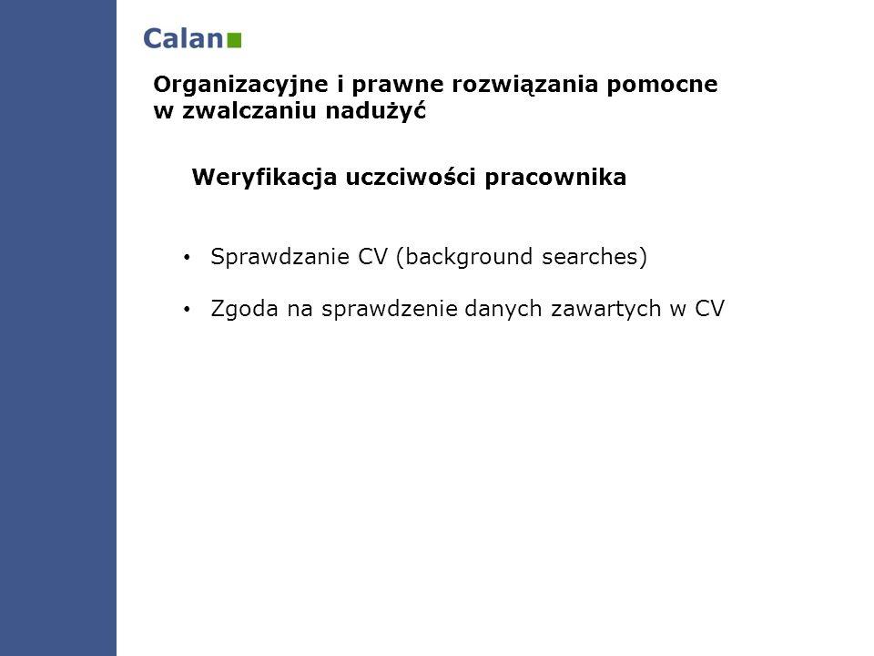 Weryfikacja uczciwości pracownika Sprawdzanie CV (background searches) Zgoda na sprawdzenie danych zawartych w CV Organizacyjne i prawne rozwiązania p