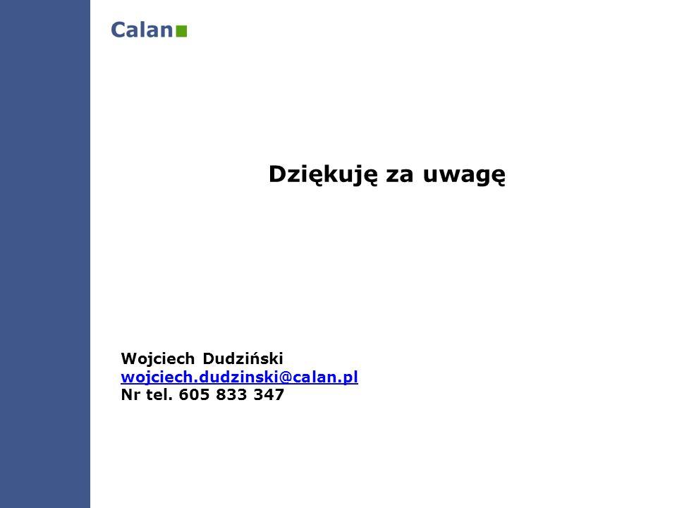 Dziękuję za uwagę Wojciech Dudziński wojciech.dudzinski@calan.pl Nr tel. 605 833 347