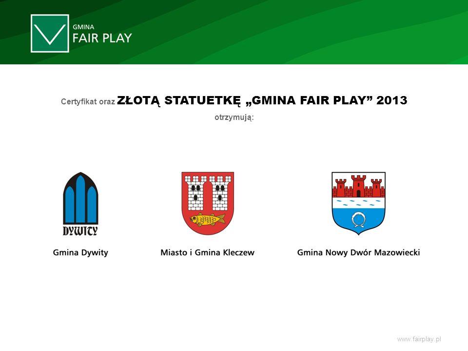 Certyfikat oraz ZŁOTĄ STATUETKĘ GMINA FAIR PLAY 2013 otrzymują: www.fairplay.pl