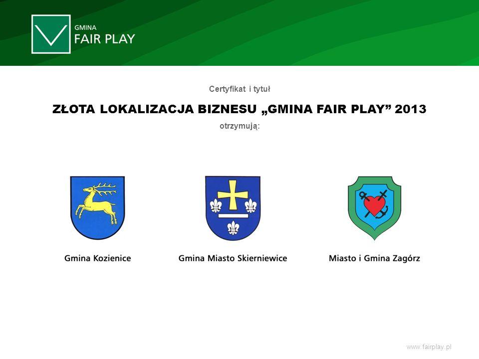 Certyfikat i tytuł ZŁOTA LOKALIZACJA BIZNESU GMINA FAIR PLAY 2013 otrzymują: www.fairplay.pl