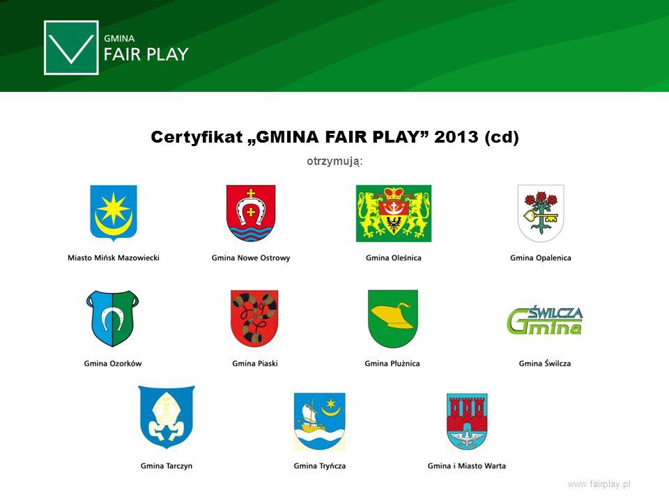 www.fairplay.pl Certyfikat GMINA FAIR PLAY 2013 (cd) otrzymują: