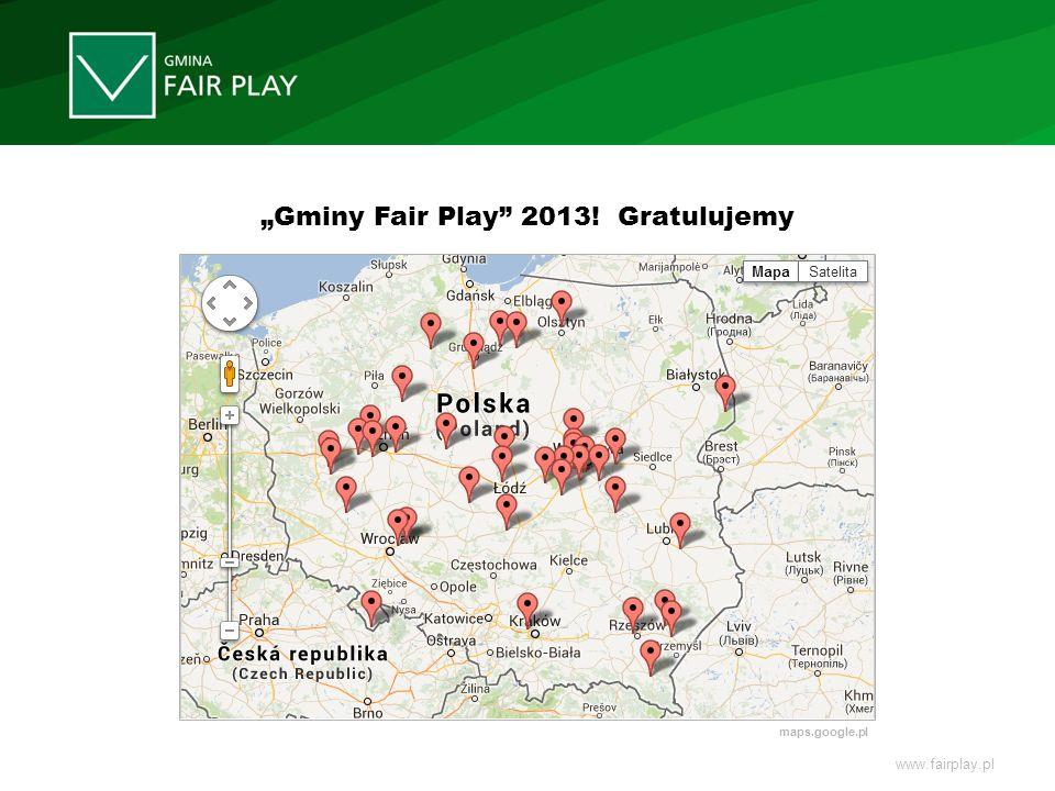 www.fairplay.pl Gminy Fair Play 2013! Gratulujemy maps.google.pl