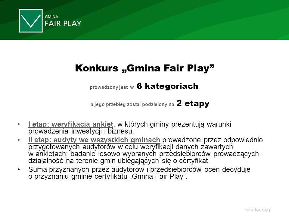 Konkurs Gmina Fair Play prowadzony jest w 6 kategoriach, a jego przebieg został podzielony na 2 etapy I etap: weryfikacja ankiet, w których gminy prez