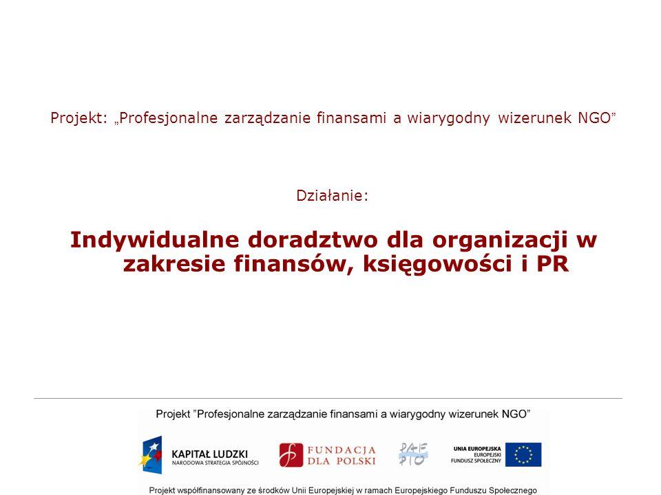 Projekt: Profesjonalne zarządzanie finansami a wiarygodny wizerunek NGO Działanie: Indywidualne doradztwo dla organizacji w zakresie finansów, księgowości i PR