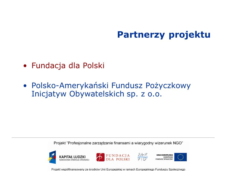 Partnerzy projektu Fundacja dla Polski Polsko-Amerykański Fundusz Pożyczkowy Inicjatyw Obywatelskich sp. z o.o.