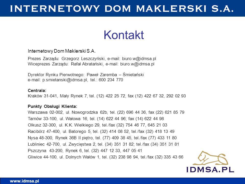Kontakt www.idmsa.pl Internetowy Dom Maklerski S.A. Prezes Zarządu: Grzegorz Leszczyński, e-mail: biuro.w@idmsa.pl Wiceprezes Zarządu: Rafał Abratańsk