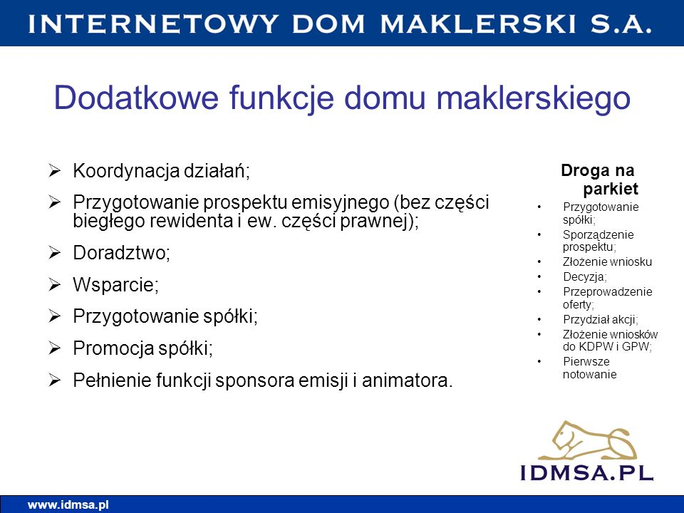 Dodatkowe funkcje domu maklerskiego Koordynacja działań; Przygotowanie prospektu emisyjnego (bez części biegłego rewidenta i ew. części prawnej); Dora