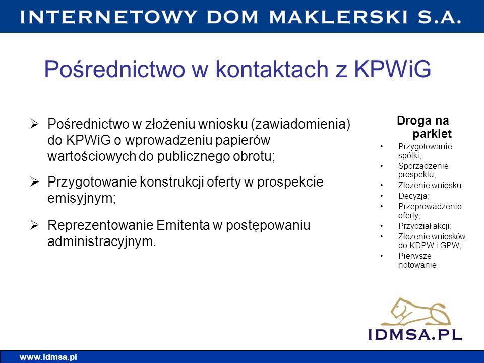 Pośrednictwo w kontaktach z KPWiG Pośrednictwo w złożeniu wniosku (zawiadomienia) do KPWiG o wprowadzeniu papierów wartościowych do publicznego obrotu; Przygotowanie konstrukcji oferty w prospekcie emisyjnym; Reprezentowanie Emitenta w postępowaniu administracyjnym.