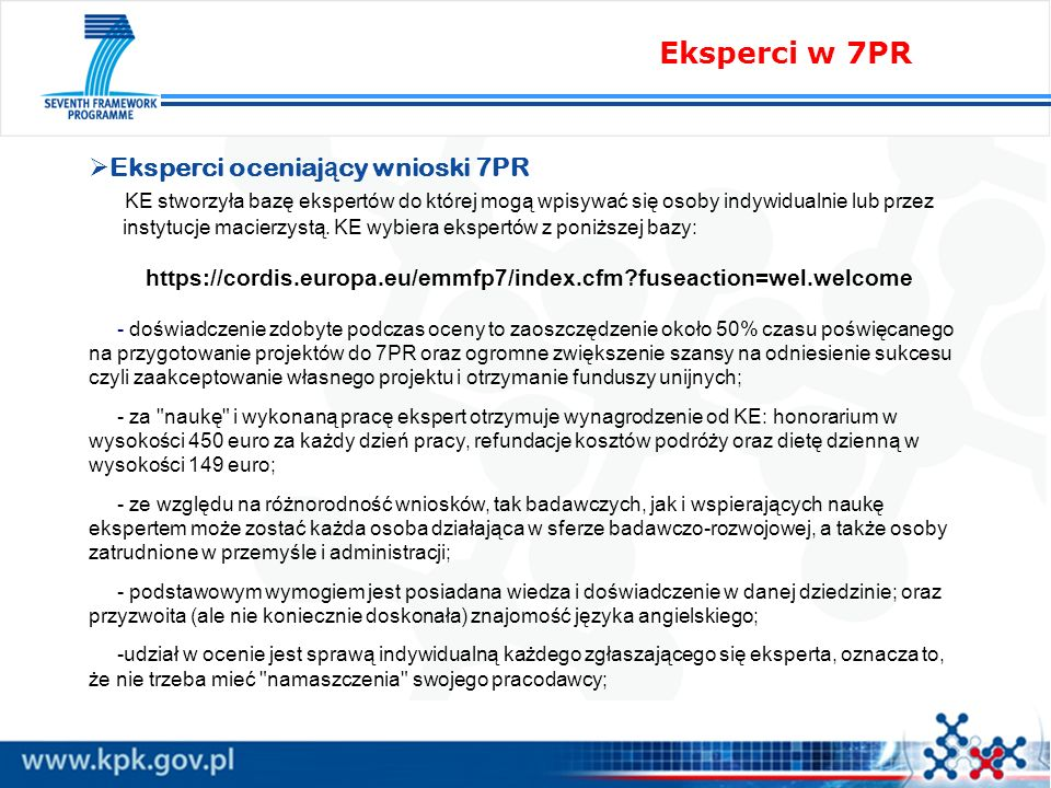 Eksperci w 7PR Eksperci oceniaj ą cy wnioski 7PR KE stworzyła bazę ekspertów do której mogą wpisywać się osoby indywidualnie lub przez instytucje macierzystą.