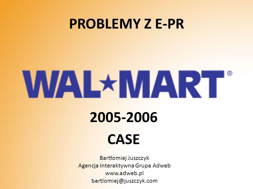 PROBLEMY Z E-PR 2005-2006 CASE Bartłomiej Juszczyk Agencja Interaktywna Grupa Adweb www.adweb.pl bartlomiej@juszczyk.com