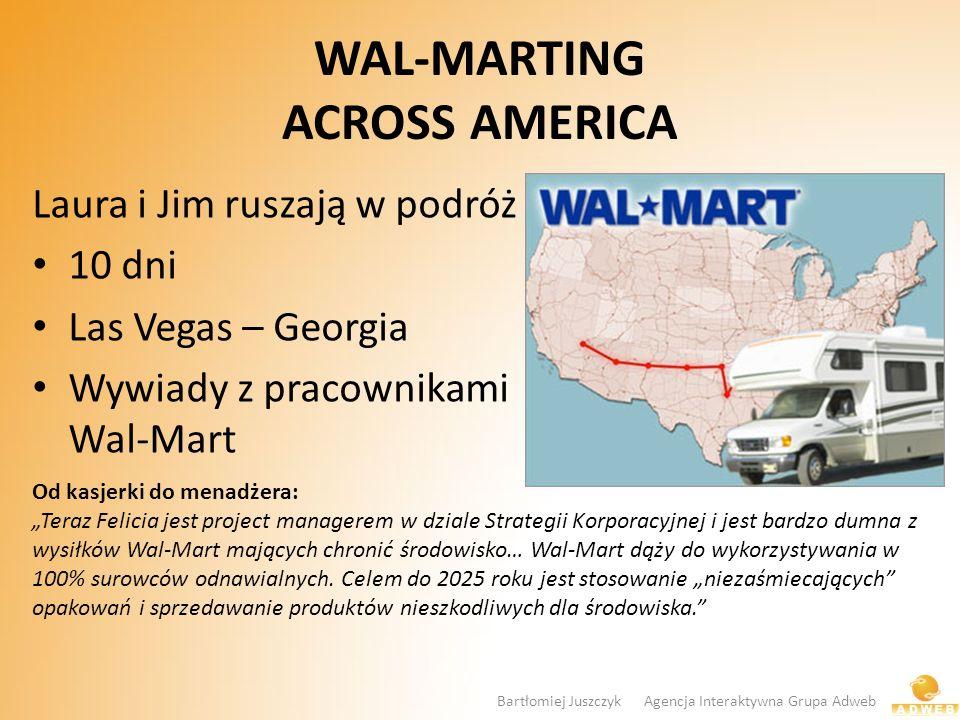 WAL-MARTING ACROSS AMERICA Laura i Jim ruszają w podróż 10 dni Las Vegas – Georgia Wywiady z pracownikami Wal-Mart Od kasjerki do menadżera: Teraz Fel