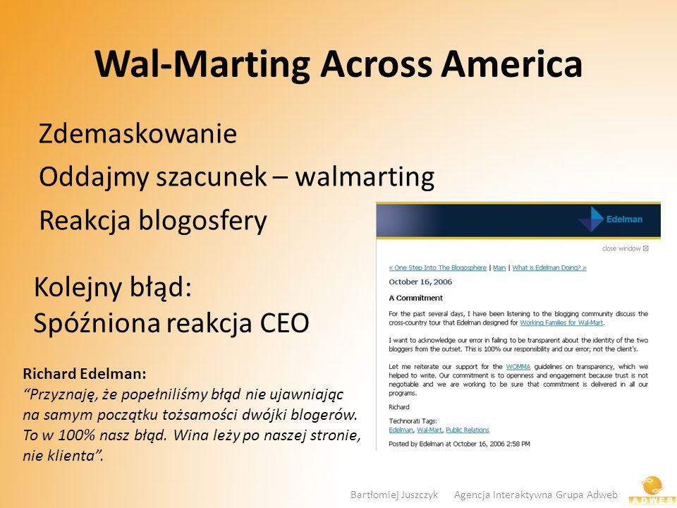 Wal-Marting Across America Zdemaskowanie Oddajmy szacunek – walmarting Reakcja blogosfery Kolejny błąd: Spóźniona reakcja CEO Richard Edelman: Przyzna