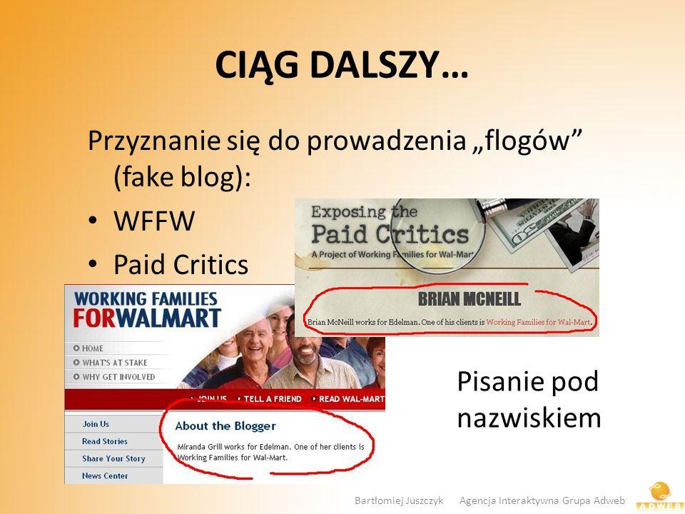 CIĄG DALSZY… Przyznanie się do prowadzenia flogów (fake blog): WFFW Paid Critics Pisanie pod nazwiskiem Bartłomiej Juszczyk Agencja Interaktywna Grupa