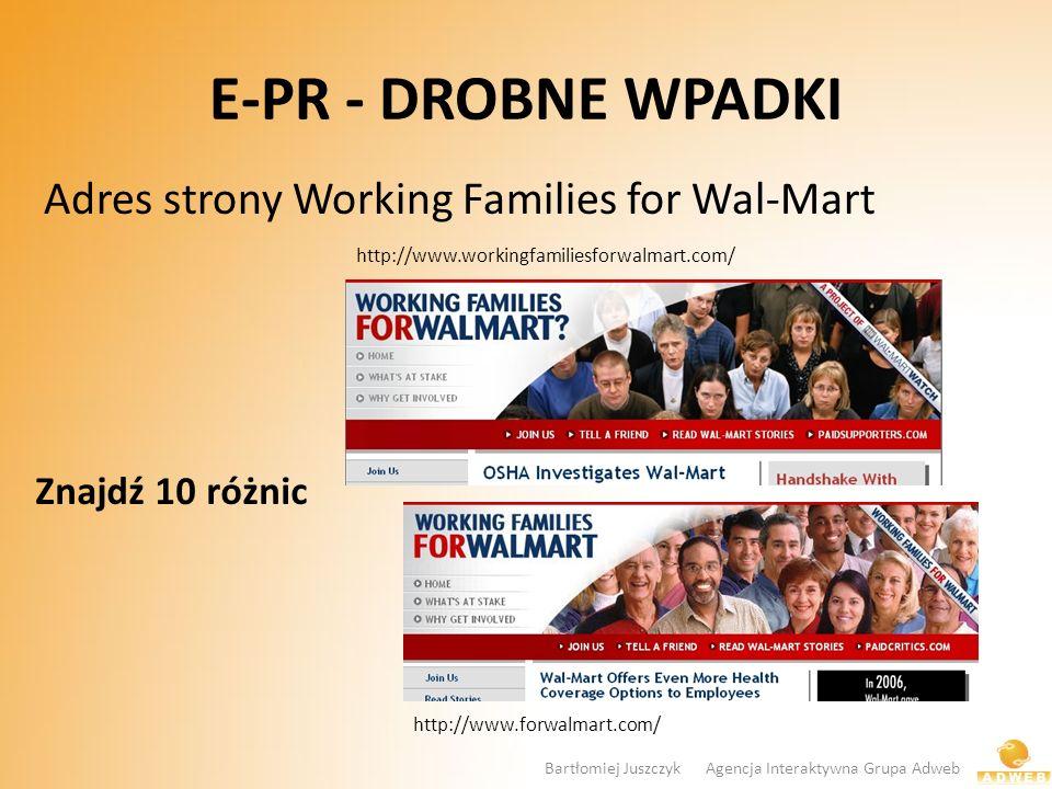 E-PR - DROBNE WPADKI Adres strony Working Families for Wal-Mart Znajdź 10 różnic http://www.workingfamiliesforwalmart.com/ http://www.forwalmart.com/