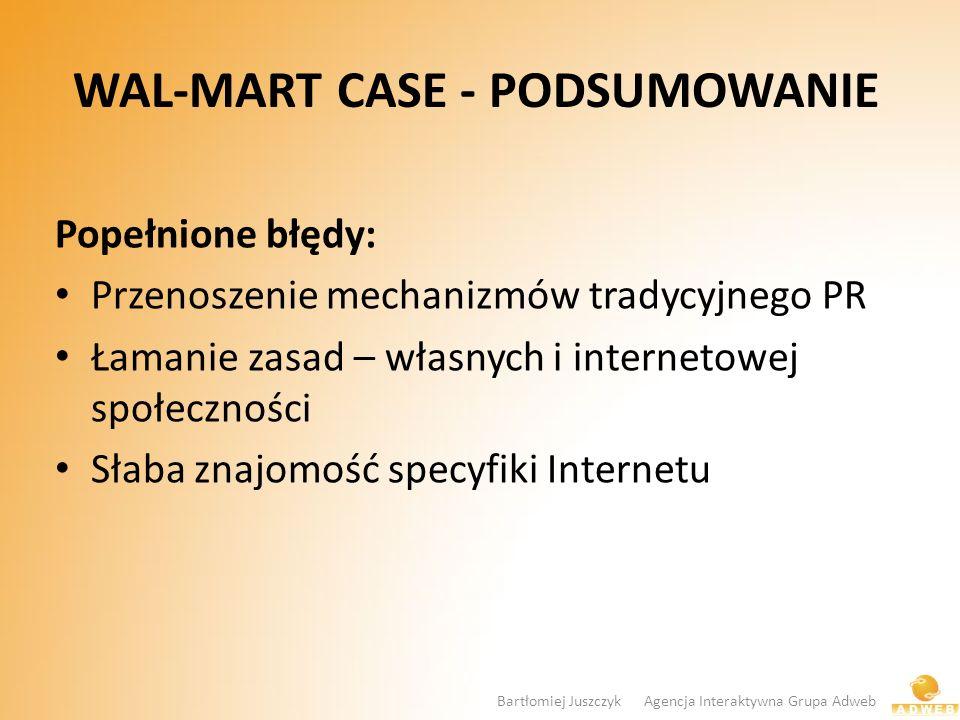 WAL-MART CASE - PODSUMOWANIE Popełnione błędy: Przenoszenie mechanizmów tradycyjnego PR Łamanie zasad – własnych i internetowej społeczności Słaba zna