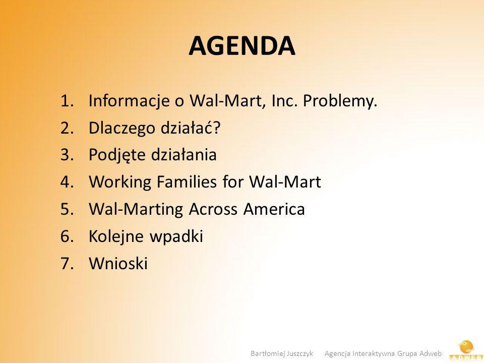 AGENDA 1.Informacje o Wal-Mart, Inc. Problemy. 2.Dlaczego działać? 3.Podjęte działania 4.Working Families for Wal-Mart 5.Wal-Marting Across America 6.