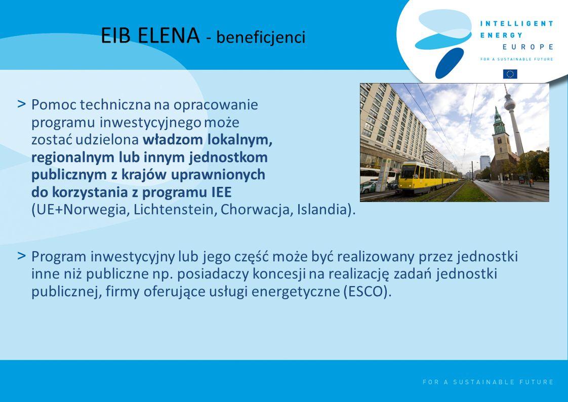 EIB ELENA - beneficjenci > Pomoc techniczna na opracowanie programu inwestycyjnego może zostać udzielona władzom lokalnym, regionalnym lub innym jednostkom publicznym z krajów uprawnionych do korzystania z programu IEE (UE+Norwegia, Lichtenstein, Chorwacja, Islandia).