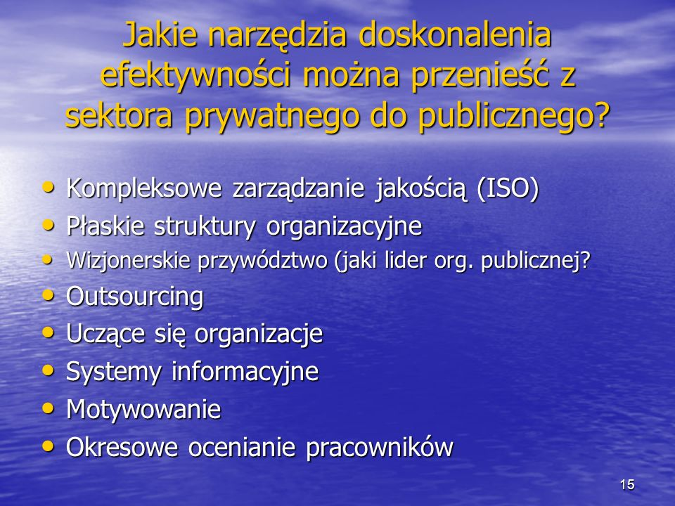 Jakie narzędzia doskonalenia efektywności można przenieść z sektora prywatnego do publicznego? Kompleksowe zarządzanie jakością (ISO) Kompleksowe zarz
