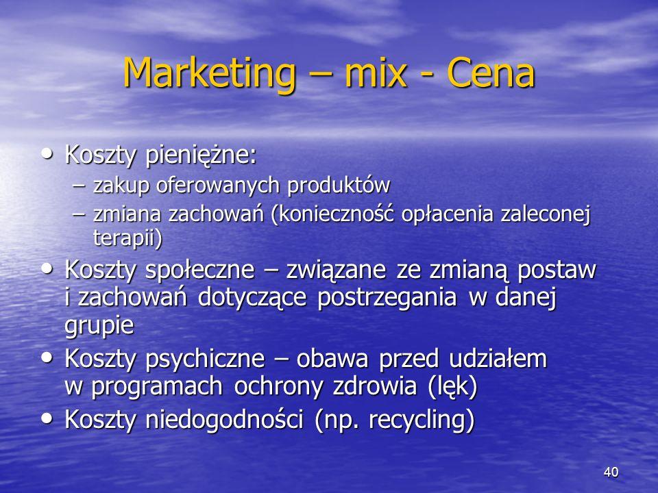 Marketing – mix - Cena Koszty pieniężne: Koszty pieniężne: –zakup oferowanych produktów –zmiana zachowań (konieczność opłacenia zaleconej terapii) Kos