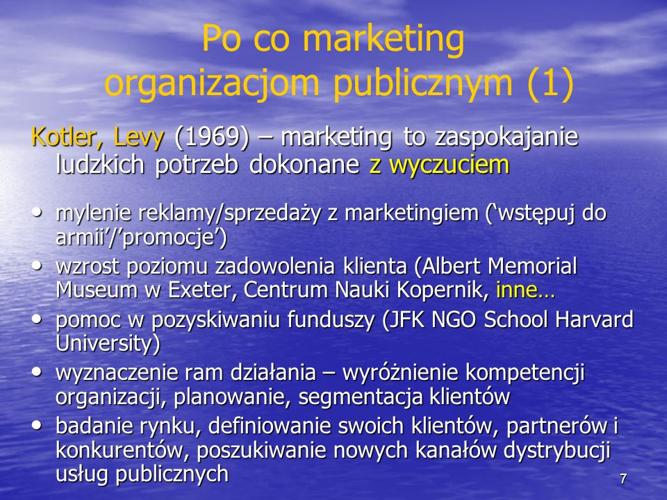 Po co marketing organizacjom publicznym (1) Kotler, Levy (1969) – marketing to zaspokajanie ludzkich potrzeb dokonane z wyczuciem mylenie reklamy/sprz