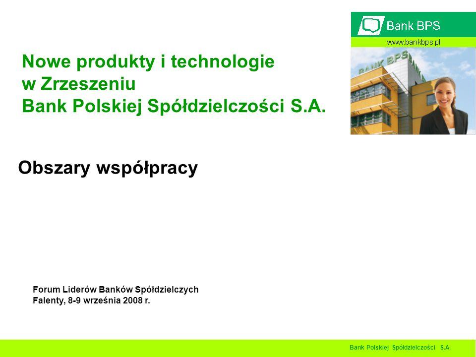 Bank Polskiej Spółdzielczości S.A. Nowe produkty i technologie w Zrzeszeniu Bank Polskiej Spółdzielczości S.A. Obszary współpracy Forum Liderów Banków