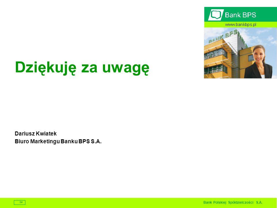 Bank Polskiej Spółdzielczości S.A. 34 Dziękuję za uwagę Dariusz Kwiatek Biuro Marketingu Banku BPS S.A.
