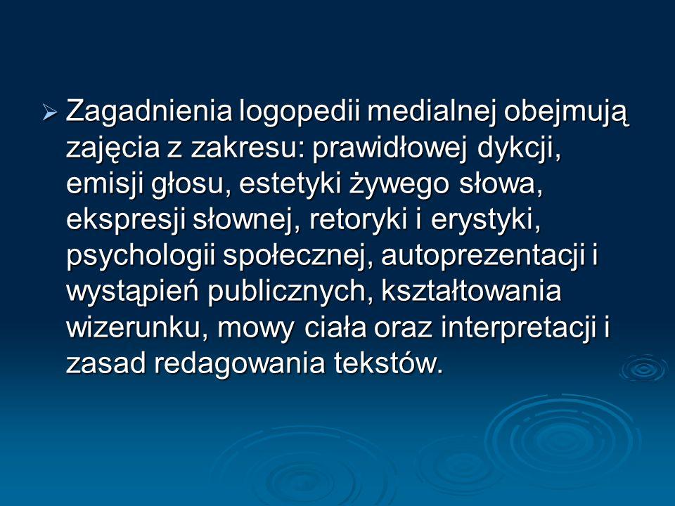 Zagadnienia logopedii medialnej obejmują zajęcia z zakresu: prawidłowej dykcji, emisji głosu, estetyki żywego słowa, ekspresji słownej, retoryki i ery