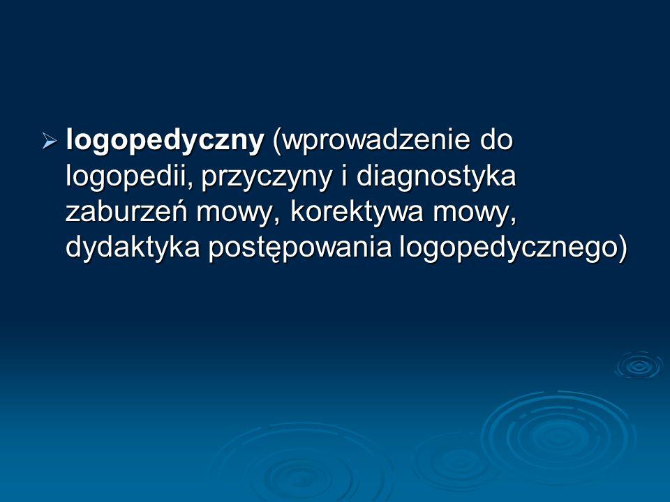 logopedyczny (wprowadzenie do logopedii, przyczyny i diagnostyka zaburzeń mowy, korektywa mowy, dydaktyka postępowania logopedycznego) logopedyczny (w