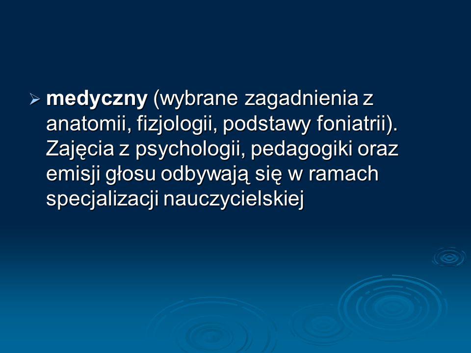 medyczny (wybrane zagadnienia z anatomii, fizjologii, podstawy foniatrii). Zajęcia z psychologii, pedagogiki oraz emisji głosu odbywają się w ramach s