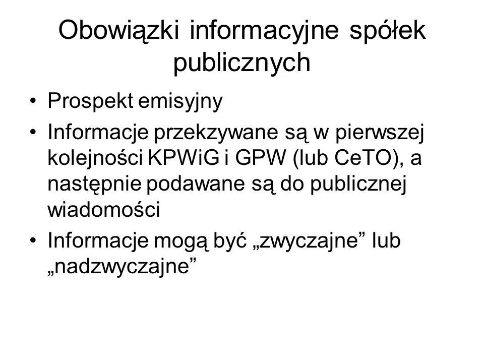 Obowiązki informacyjne spółek publicznych Prospekt emisyjny Informacje przekzywane są w pierwszej kolejności KPWiG i GPW (lub CeTO), a następnie podaw
