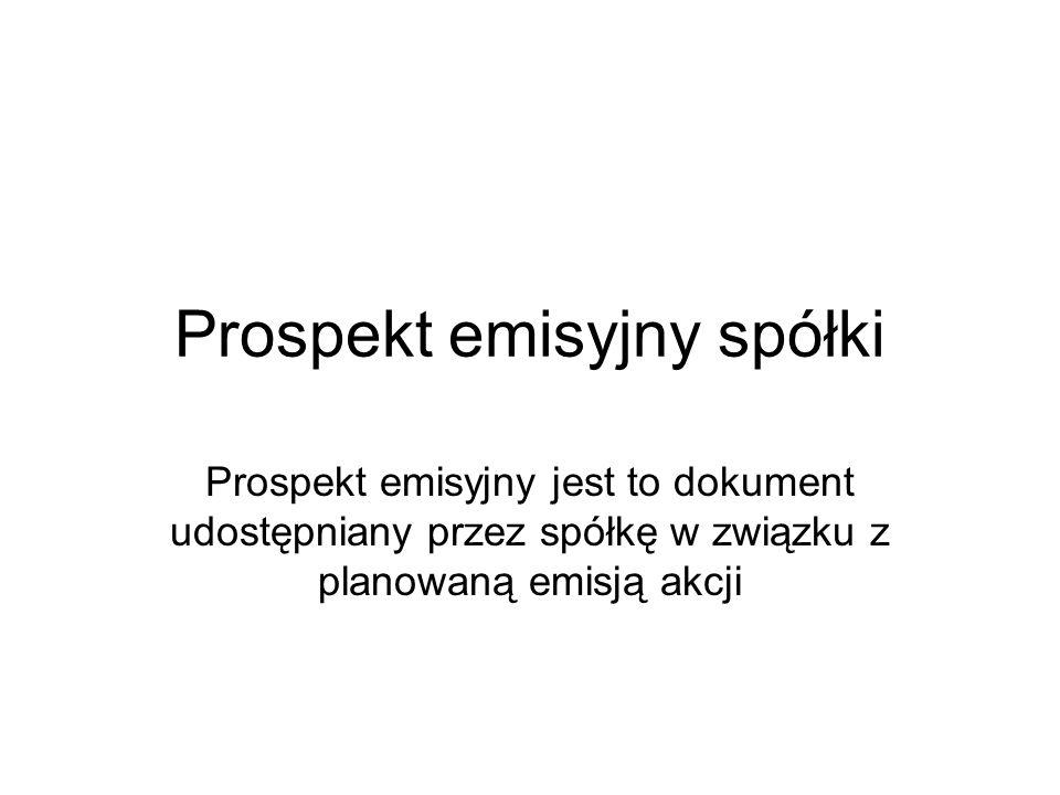 Prospekt emisyjny spółki Prospekt emisyjny jest to dokument udostępniany przez spółkę w związku z planowaną emisją akcji