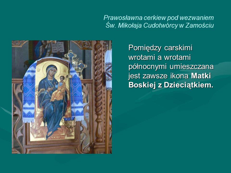 Prawosławna cerkiew pod wezwaniem Św. Mikołaja Cudotwórcy w Zamościu Pomiędzy carskimi wrotami a wrotami północnymi umieszczana jest zawsze ikona Matk
