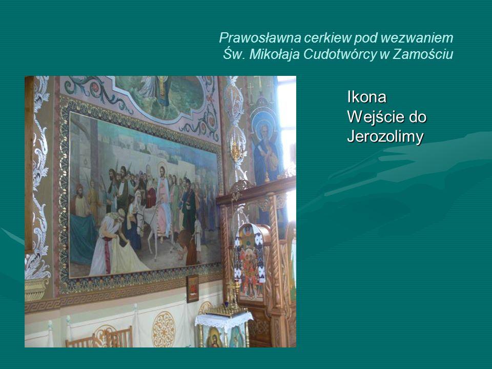 Prawosławna cerkiew pod wezwaniem Św. Mikołaja Cudotwórcy w Zamościu Ikona Wejście do Jerozolimy