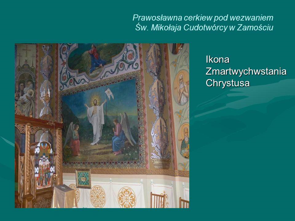 Prawosławna cerkiew pod wezwaniem Św. Mikołaja Cudotwórcy w Zamościu Ikona Zmartwychwstania Chrystusa