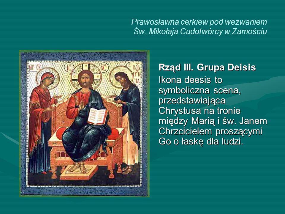 Prawosławna cerkiew pod wezwaniem Św. Mikołaja Cudotwórcy w Zamościu Rząd III. Grupa Deisis Ikona deesis to symboliczna scena, przedstawiająca Chrystu