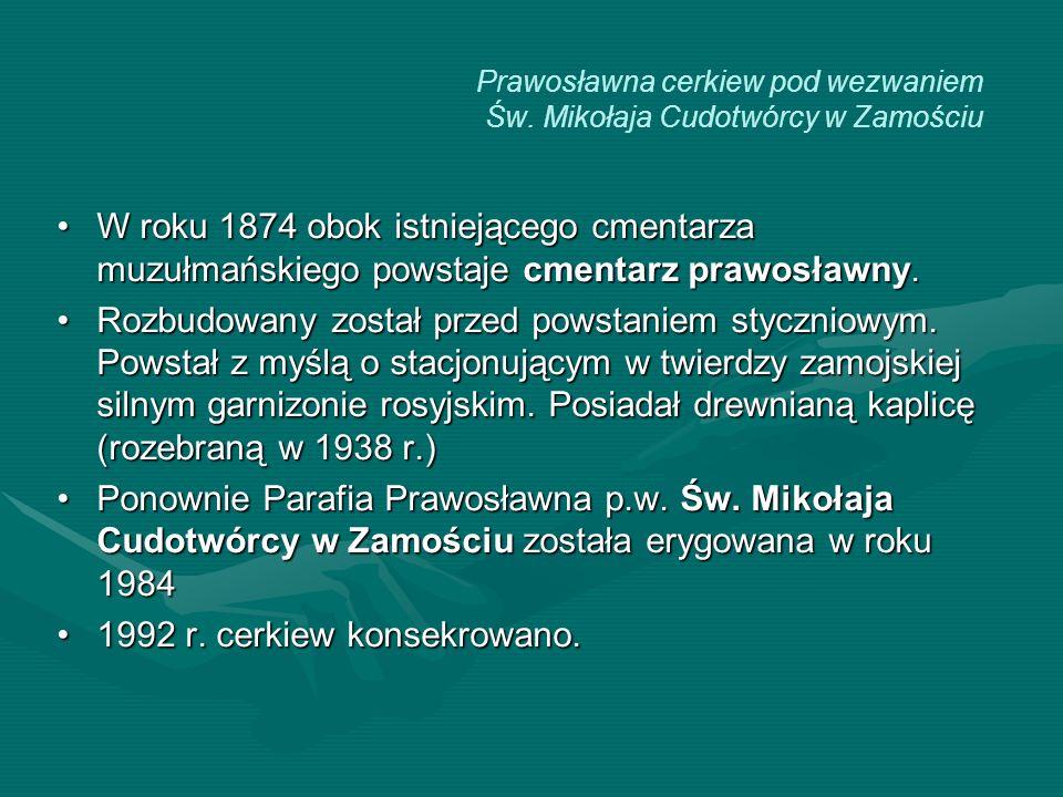 Prawosławna cerkiew pod wezwaniem Św. Mikołaja Cudotwórcy w Zamościu W roku 1874 obok istniejącego cmentarza muzułmańskiego powstaje cmentarz prawosła