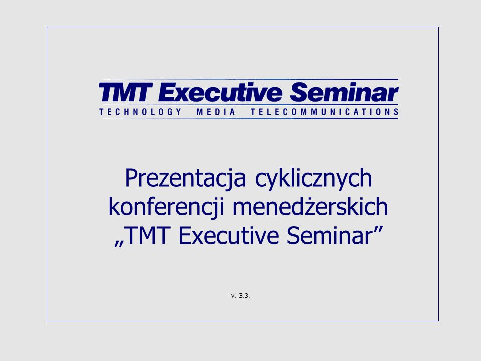 Prezentacja cyklicznych konferencji menedżerskich TMT Executive Seminar v. 3.3.