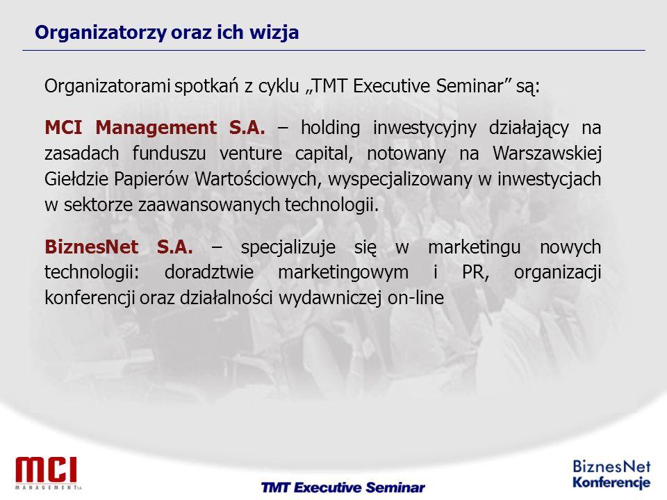 Organizatorzy oraz ich wizja Organizatorami spotkań z cyklu TMT Executive Seminar są: MCI Management S.A.