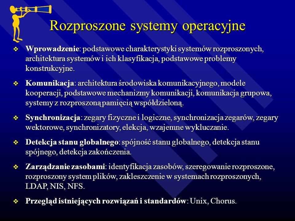 Rozproszone systemy operacyjne Wprowadzenie: podstawowe charakterystyki systemów rozproszonych, architektura systemów i ich klasyfikacja, podstawowe problemy konstrukcyjne.