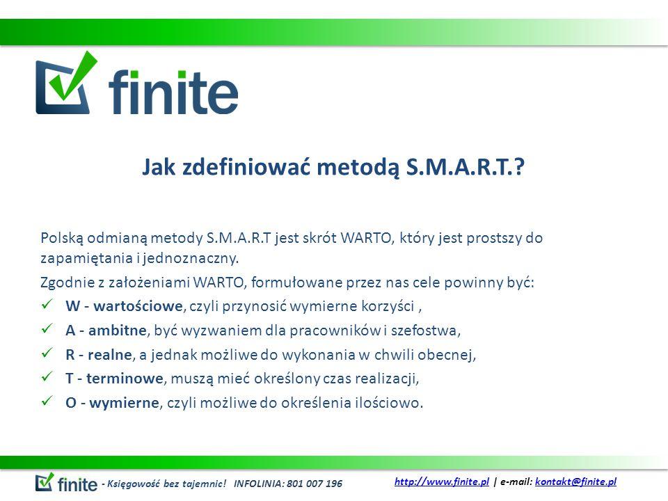 Jak zdefiniować metodą S.M.A.R.T.? Polską odmianą metody S.M.A.R.T jest skrót WARTO, który jest prostszy do zapamiętania i jednoznaczny. Zgodnie z zał