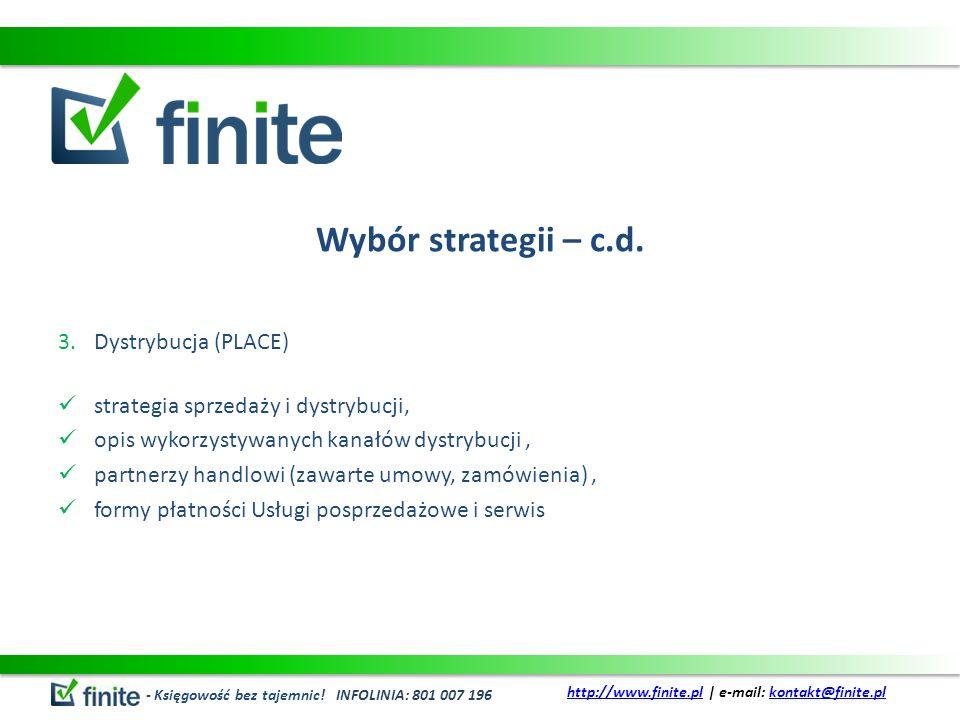 Wybór strategii – c.d. 3.Dystrybucja (PLACE) strategia sprzedaży i dystrybucji, opis wykorzystywanych kanałów dystrybucji, partnerzy handlowi (zawarte