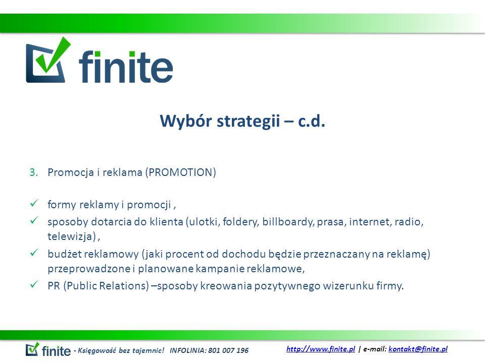 Wybór strategii – c.d. 3.Promocja i reklama (PROMOTION) formy reklamy i promocji, sposoby dotarcia do klienta (ulotki, foldery, billboardy, prasa, int