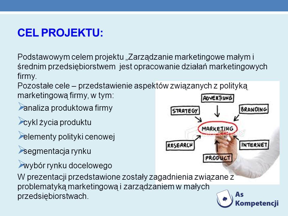 CEL PROJEKTU: Podstawowym celem projektu Zarządzanie marketingowe małym i średnim przedsiębiorstwem jest opracowanie działań marketingowych firmy. Poz