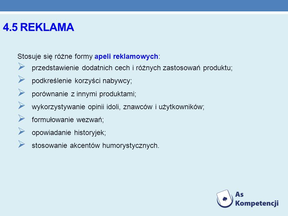 4.5 REKLAMA Stosuje się różne formy apeli reklamowych: przedstawienie dodatnich cech i różnych zastosowań produktu; podkreślenie korzyści nabywcy; por