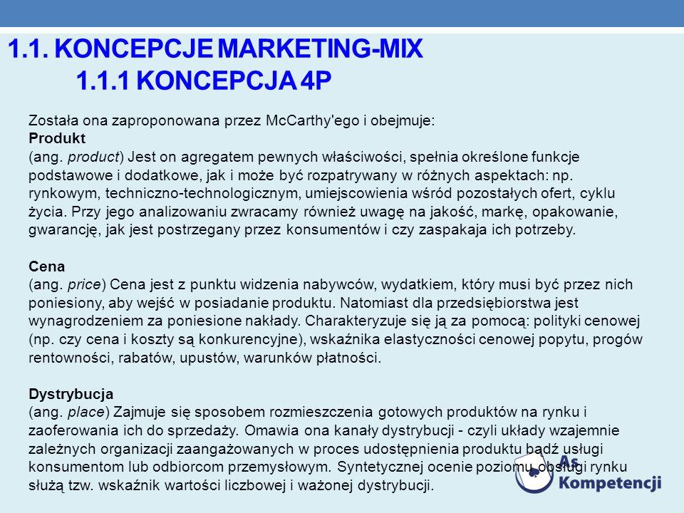 1.1. KONCEPCJE MARKETING-MIX 1.1.1 KONCEPCJA 4P Została ona zaproponowana przez McCarthy'ego i obejmuje: Produkt (ang. product) Jest on agregatem pewn