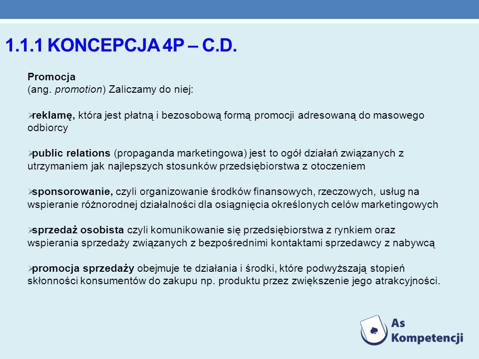 1.1.1 KONCEPCJA 4P – C.D. Promocja (ang. promotion) Zaliczamy do niej: reklamę, która jest płatną i bezosobową formą promocji adresowaną do masowego o