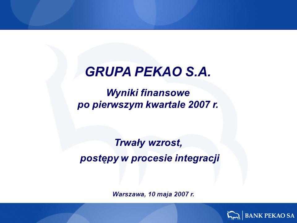 Warszawa, 10 maja 2007 r. Trwały wzrost, postępy w procesie integracji GRUPA PEKAO S.A.