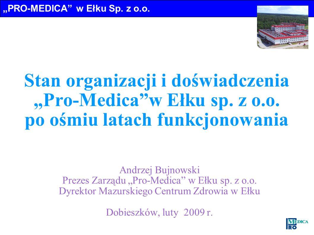 PRO-MEDICA w Ełku Sp. z o.o. Stan organizacji i doświadczenia Pro-Medicaw Ełku sp. z o.o. po ośmiu latach funkcjonowania Andrzej Bujnowski Prezes Zarz