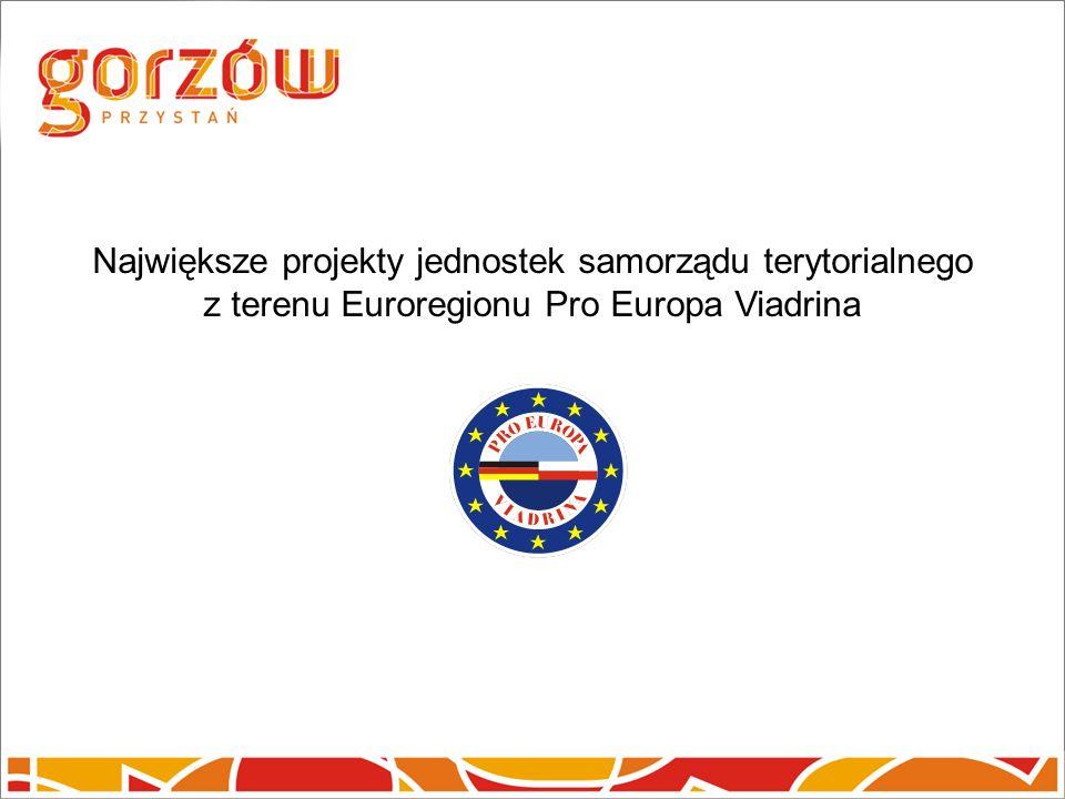 Największe projekty jednostek samorządu terytorialnego z terenu Euroregionu Pro Europa Viadrina