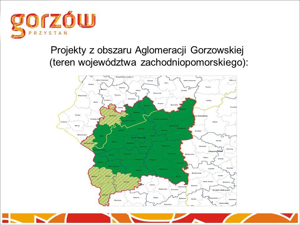 Projekty z obszaru Aglomeracji Gorzowskiej (teren województwa zachodniopomorskiego):